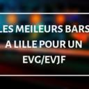 Les meilleurs bars pour un EVG/EVJF à Lille en 2019 !